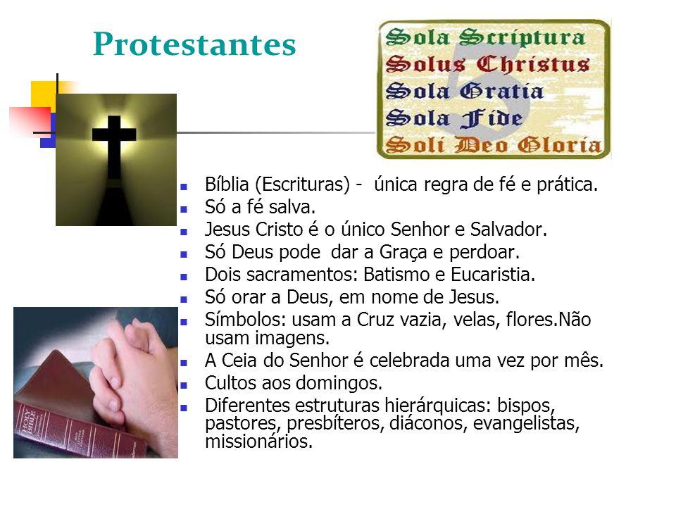 Protestantes Bíblia (Escrituras) - única regra de fé e prática.