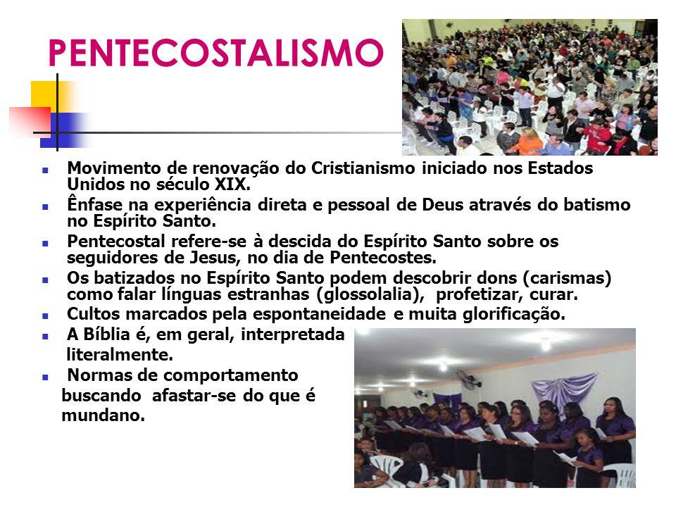 PENTECOSTALISMO Movimento de renovação do Cristianismo iniciado nos Estados Unidos no século XIX.