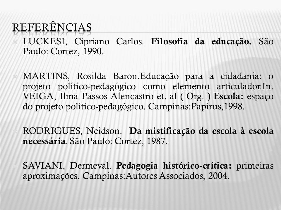 Referências LUCKESI, Cipriano Carlos. Filosofia da educação. São Paulo: Cortez, 1990.