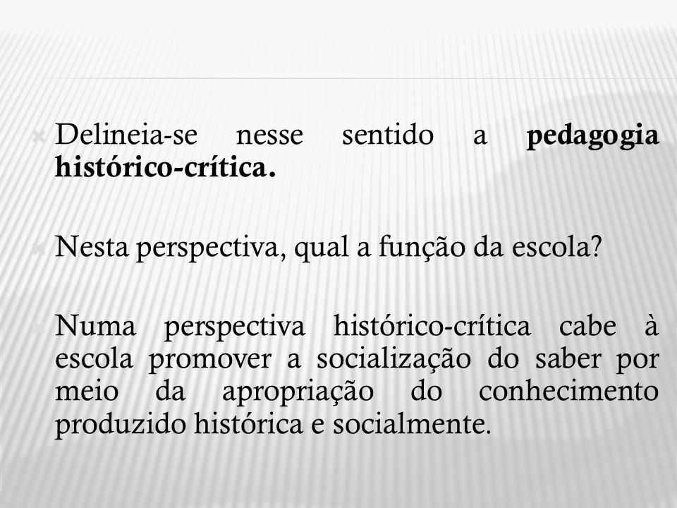 Delineia-se nesse sentido a pedagogia histórico-crítica.