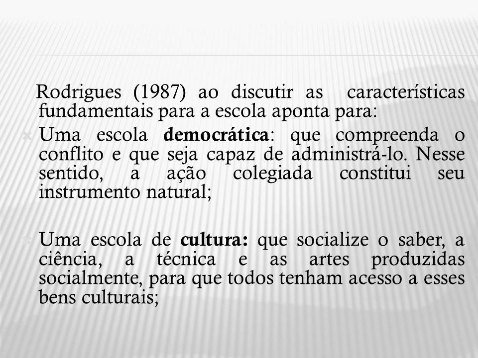 Rodrigues (1987) ao discutir as características fundamentais para a escola aponta para: