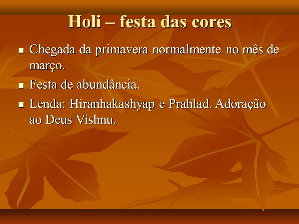 Holi – festa das cores Chegada da primavera normalmente no mês de março. Festa de abundância.