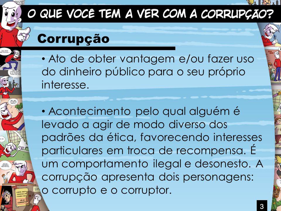 Corrupção Ato de obter vantagem e/ou fazer uso do dinheiro público para o seu próprio interesse.
