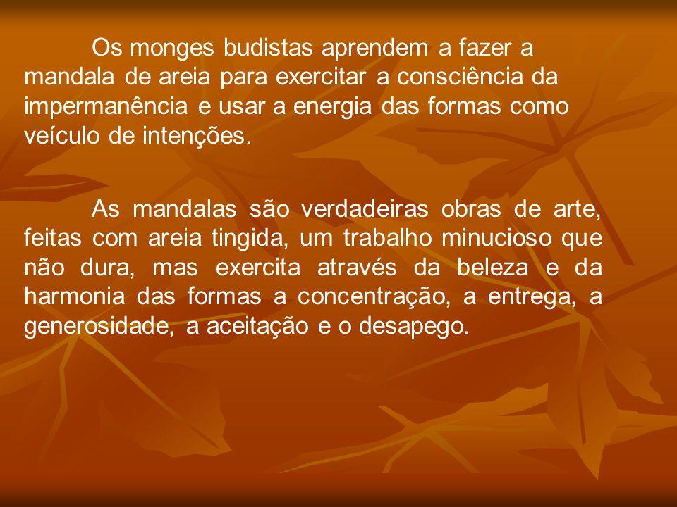 Os monges budistas aprendem a fazer a mandala de areia para exercitar a consciência da impermanência e usar a energia das formas como veículo de intenções.