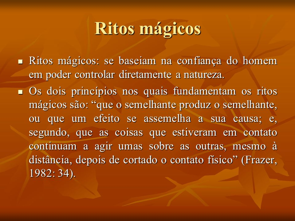 Ritos mágicos Ritos mágicos: se baseiam na confiança do homem em poder controlar diretamente a natureza.