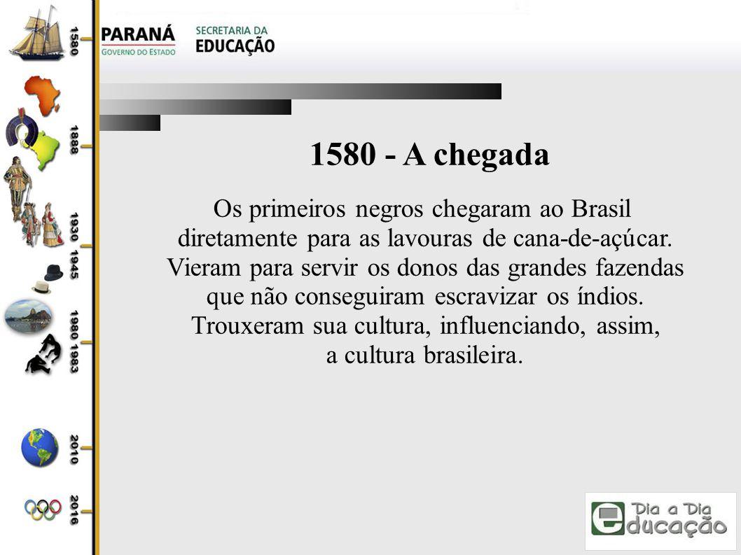1580 - A chegada Os primeiros negros chegaram ao Brasil