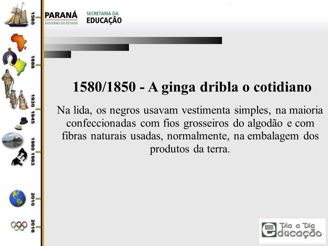 1580/1850 - A ginga dribla o cotidiano