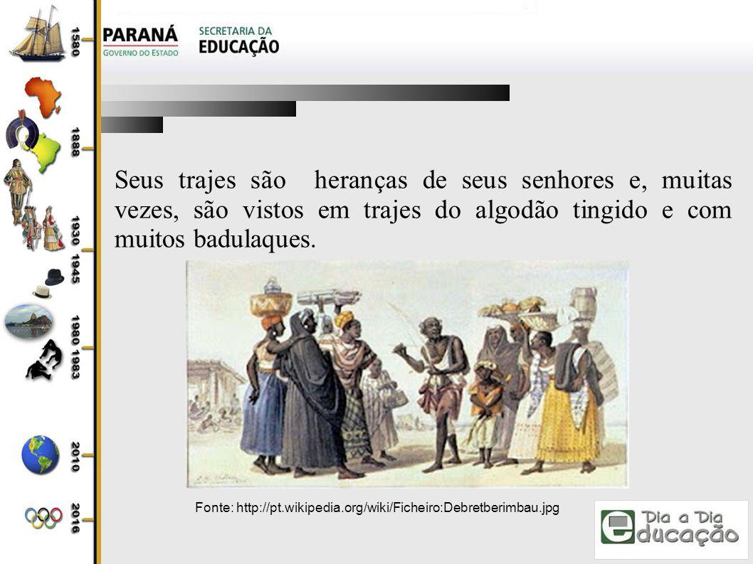 Seus trajes são heranças de seus senhores e, muitas vezes, são vistos em trajes do algodão tingido e com muitos badulaques.