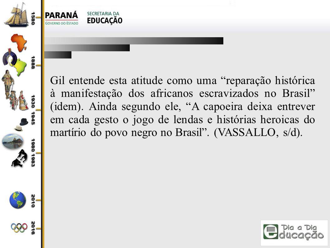 Gil entende esta atitude como uma reparação histórica à manifestação dos africanos escravizados no Brasil (idem).