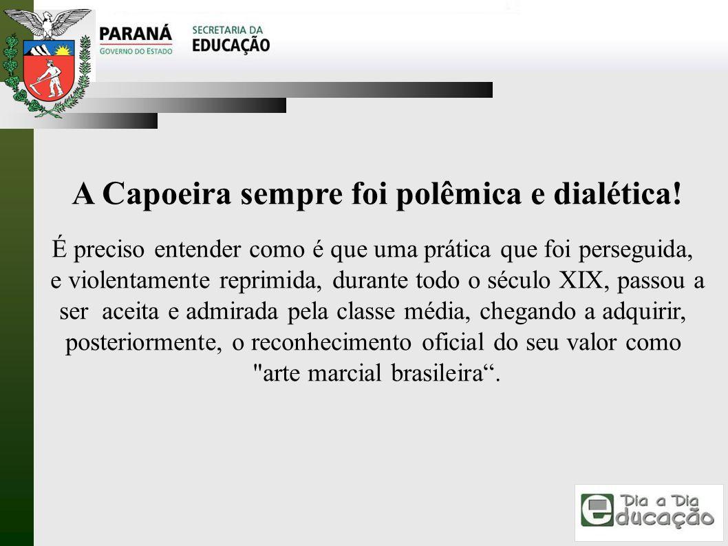 A Capoeira sempre foi polêmica e dialética!