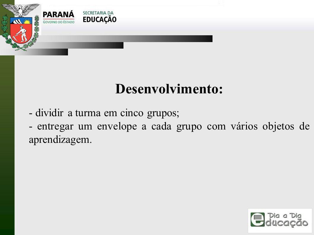 Desenvolvimento: - dividir a turma em cinco grupos;