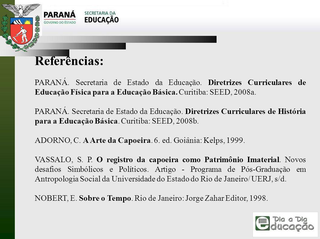 Referências: PARANÁ. Secretaria de Estado da Educação. Diretrizes Curriculares de Educação Física para a Educação Básica. Curitiba: SEED, 2008a.