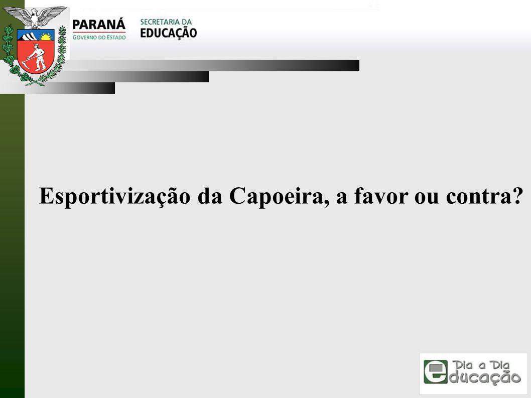 Esportivização da Capoeira, a favor ou contra