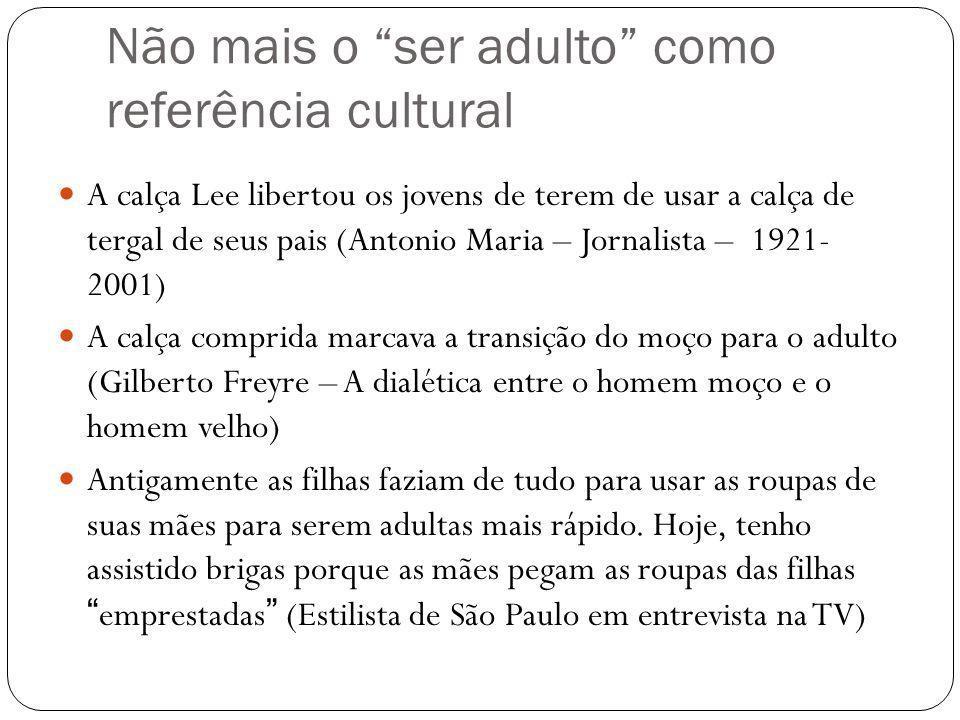 Não mais o ser adulto como referência cultural