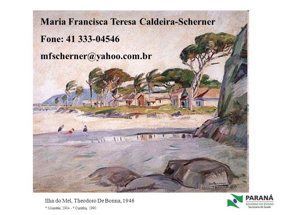 Maria Francisca Teresa Caldeira-Scherner Fone: 41 333-04546