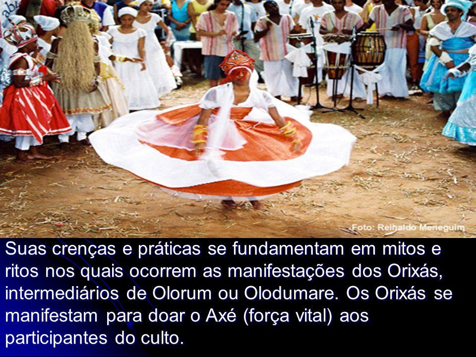 Suas crenças e práticas se fundamentam em mitos e ritos nos quais ocorrem as manifestações dos Orixás, intermediários de Olorum ou Olodumare.