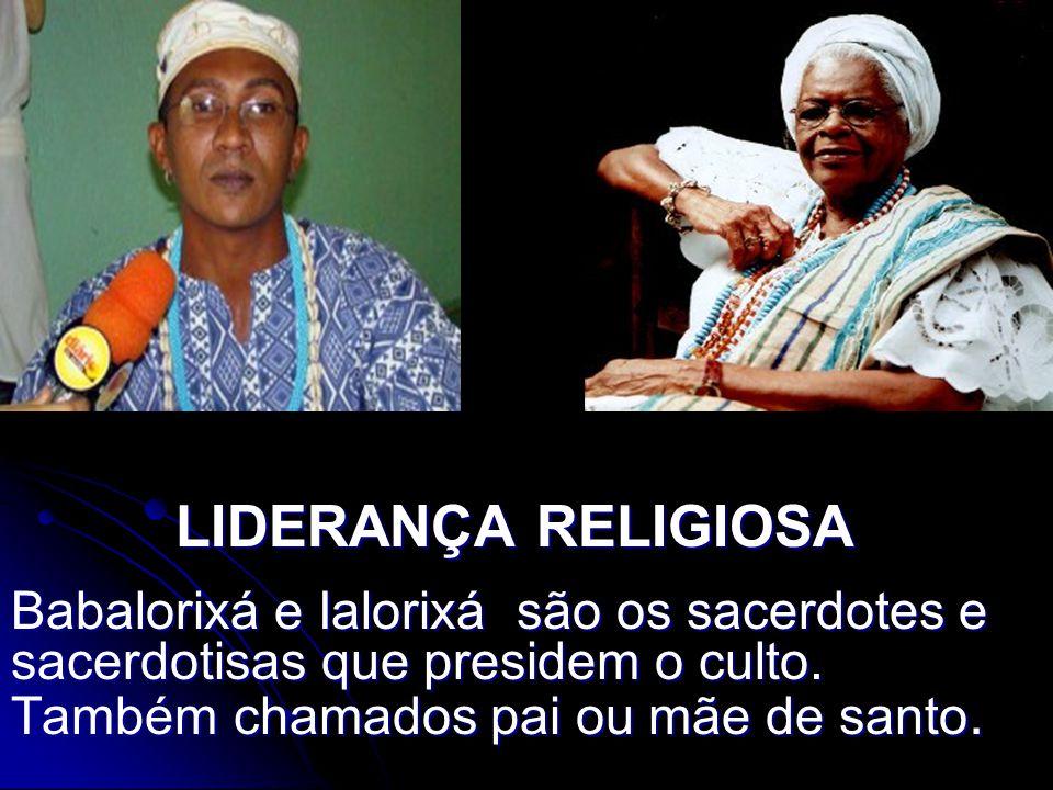 LIDERANÇA RELIGIOSA Babalorixá e Ialorixá são os sacerdotes e sacerdotisas que presidem o culto.