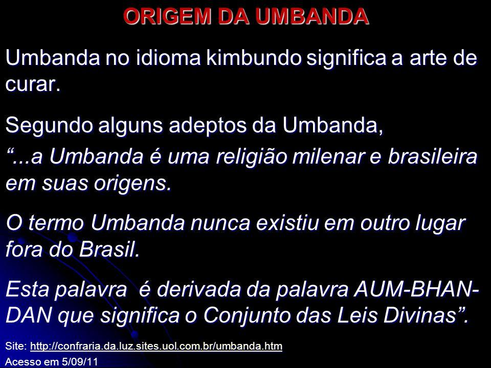 Umbanda no idioma kimbundo significa a arte de curar.