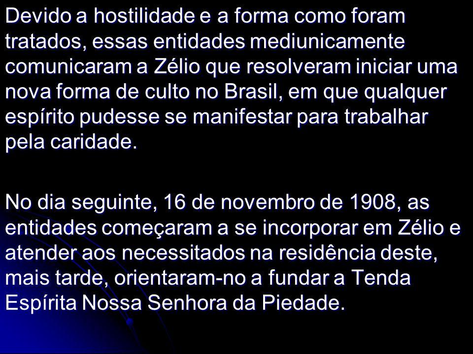 Devido a hostilidade e a forma como foram tratados, essas entidades mediunicamente comunicaram a Zélio que resolveram iniciar uma nova forma de culto no Brasil, em que qualquer espírito pudesse se manifestar para trabalhar pela caridade.