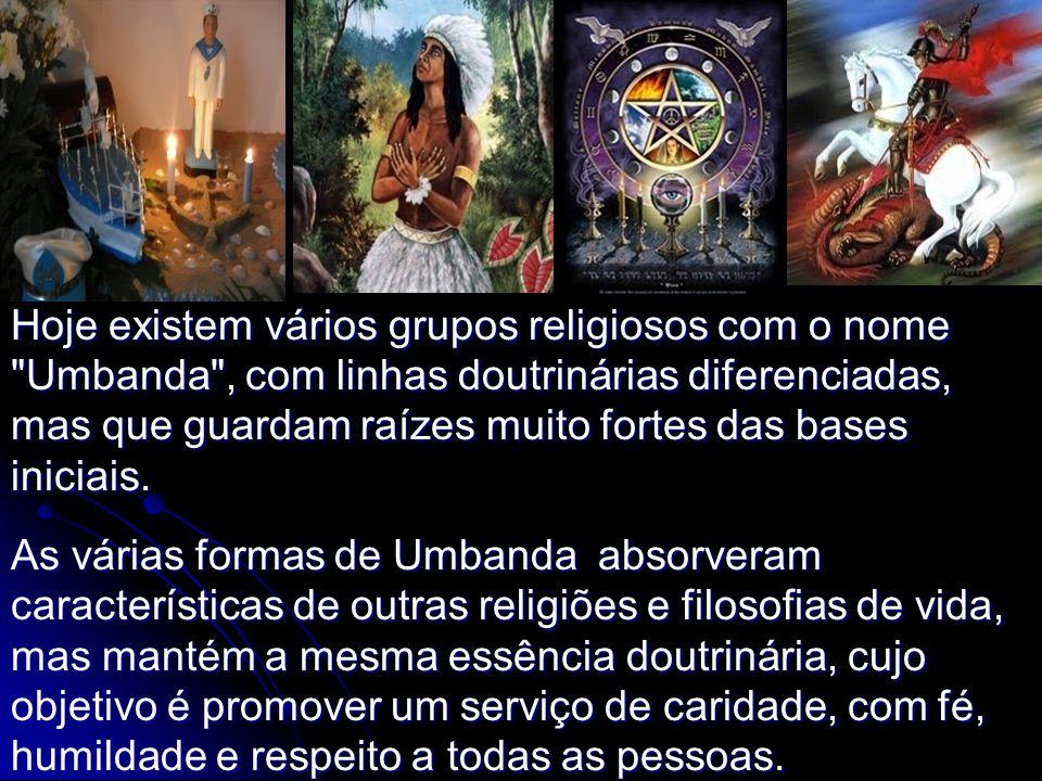 Hoje existem vários grupos religiosos com o nome Umbanda , com linhas doutrinárias diferenciadas, mas que guardam raízes muito fortes das bases iniciais.