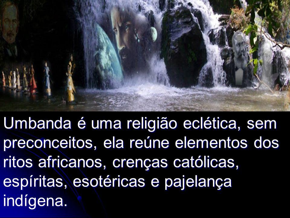 Umbanda é uma religião eclética, sem preconceitos, ela reúne elementos dos ritos africanos, crenças católicas, espíritas, esotéricas e pajelança indígena.