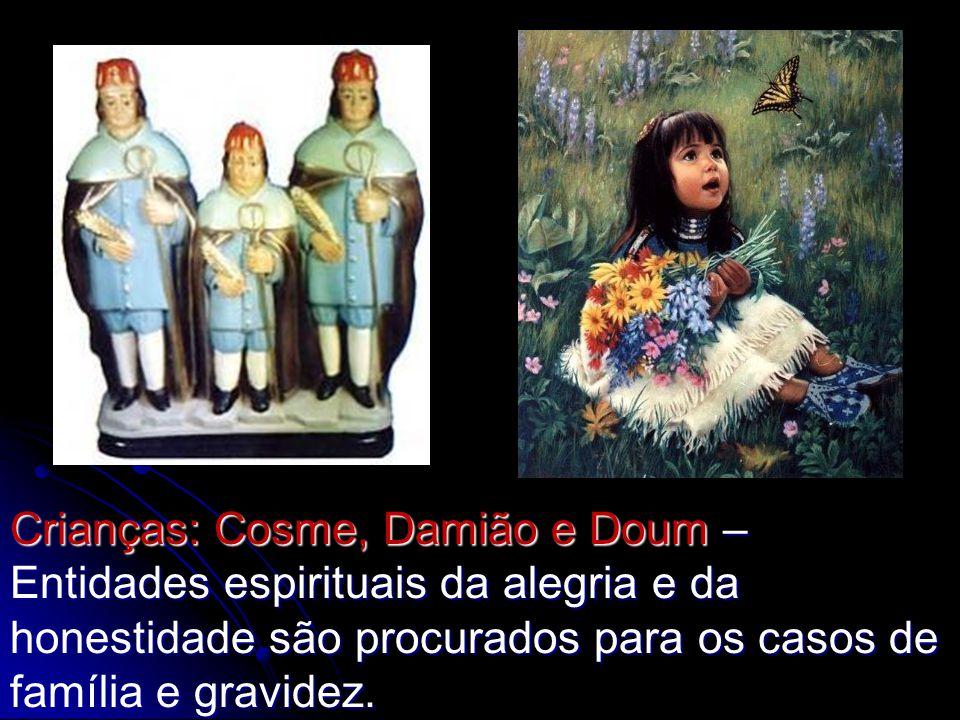 Crianças: Cosme, Damião e Doum – Entidades espirituais da alegria e da honestidade são procurados para os casos de família e gravidez.
