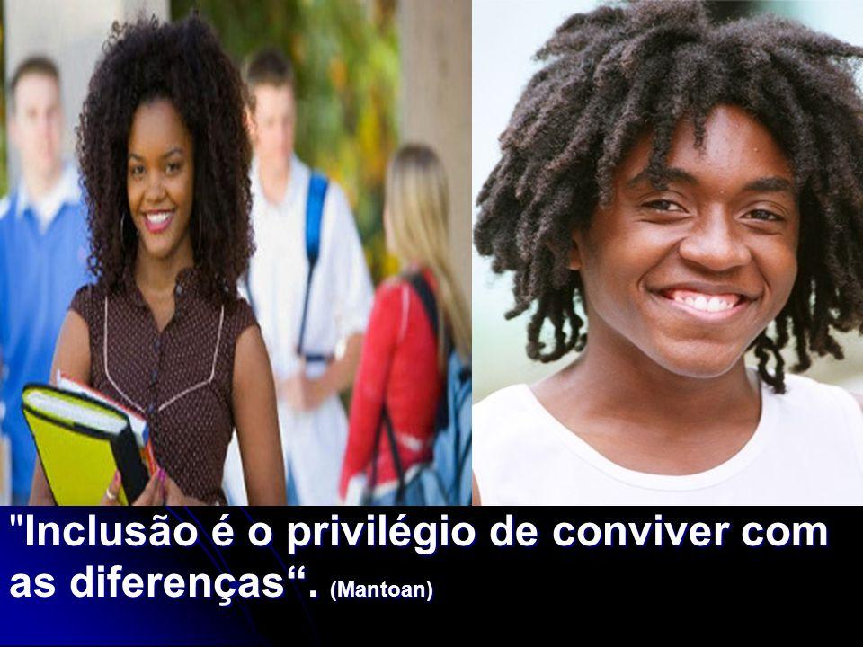 Inclusão é o privilégio de conviver com as diferenças . (Mantoan)