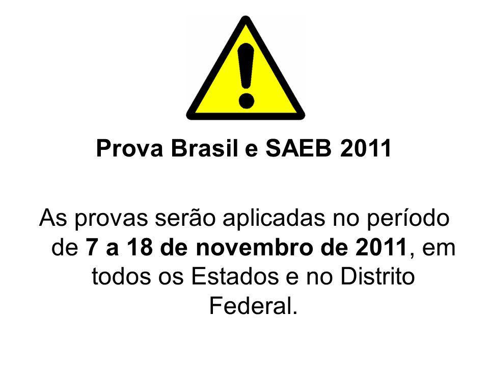 Prova Brasil e SAEB 2011 As provas serão aplicadas no período de 7 a 18 de novembro de 2011, em todos os Estados e no Distrito Federal.