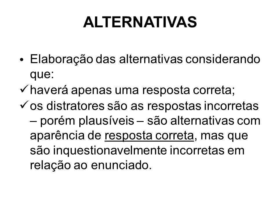 ALTERNATIVAS Elaboração das alternativas considerando que: