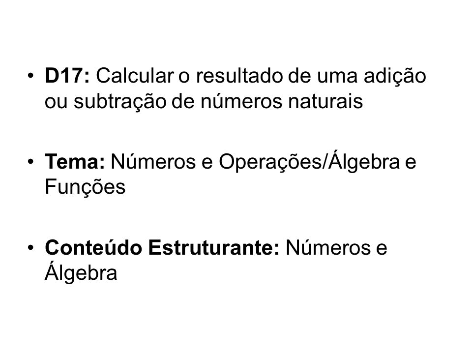 D17: Calcular o resultado de uma adição ou subtração de números naturais