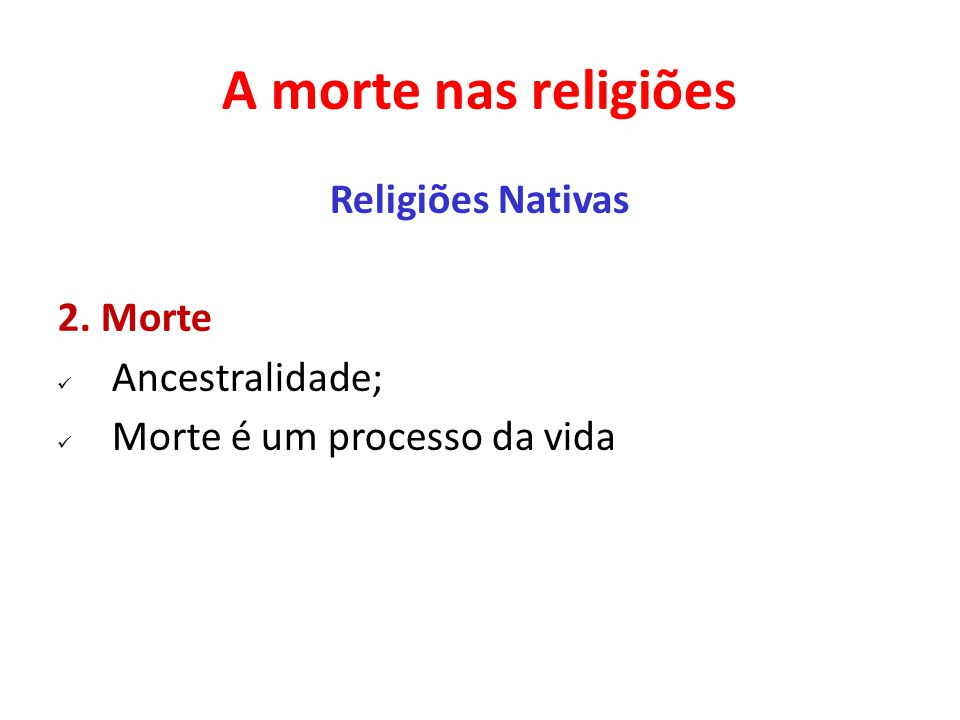 A morte nas religiões Religiões Nativas 2. Morte Ancestralidade;
