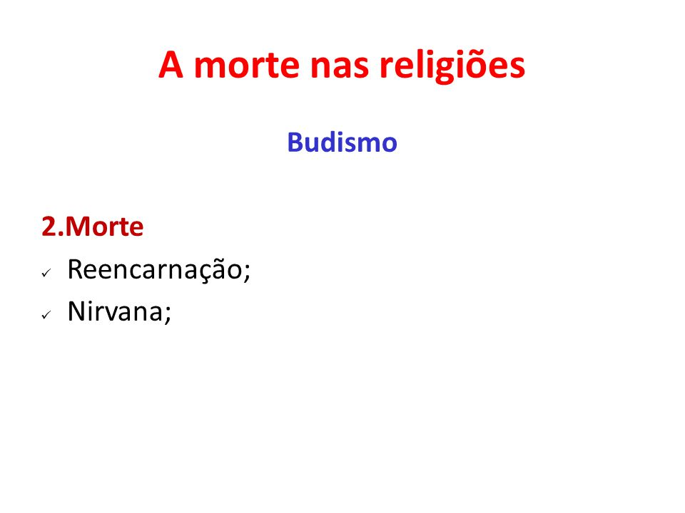 A morte nas religiões Budismo 2.Morte Reencarnação; Nirvana;