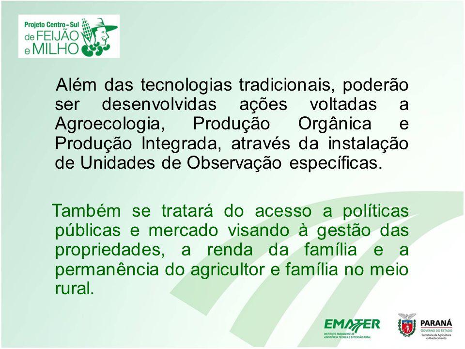 Além das tecnologias tradicionais, poderão ser desenvolvidas ações voltadas a Agroecologia, Produção Orgânica e Produção Integrada, através da instalação de Unidades de Observação específicas.