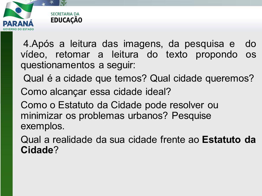4.Após a leitura das imagens, da pesquisa e do vídeo, retomar a leitura do texto propondo os questionamentos a seguir: Qual é a cidade que temos.