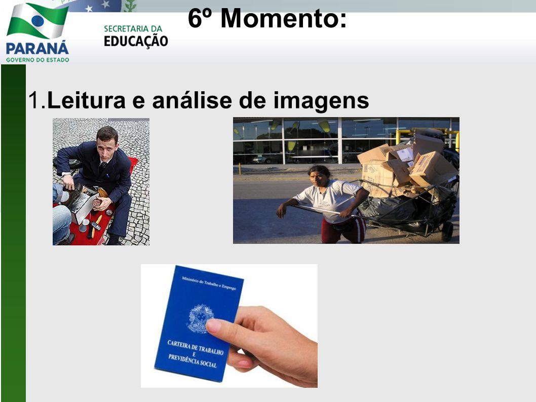 6º Momento: 1.Leitura e análise de imagens