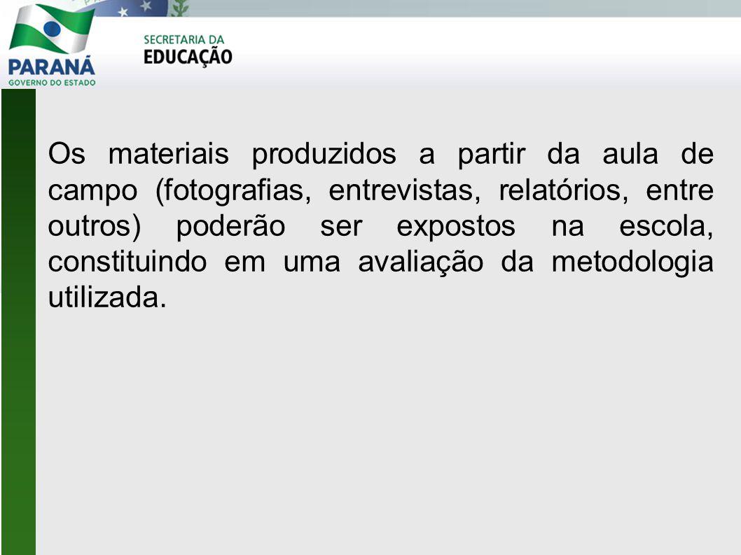 Os materiais produzidos a partir da aula de campo (fotografias, entrevistas, relatórios, entre outros) poderão ser expostos na escola, constituindo em uma avaliação da metodologia utilizada.