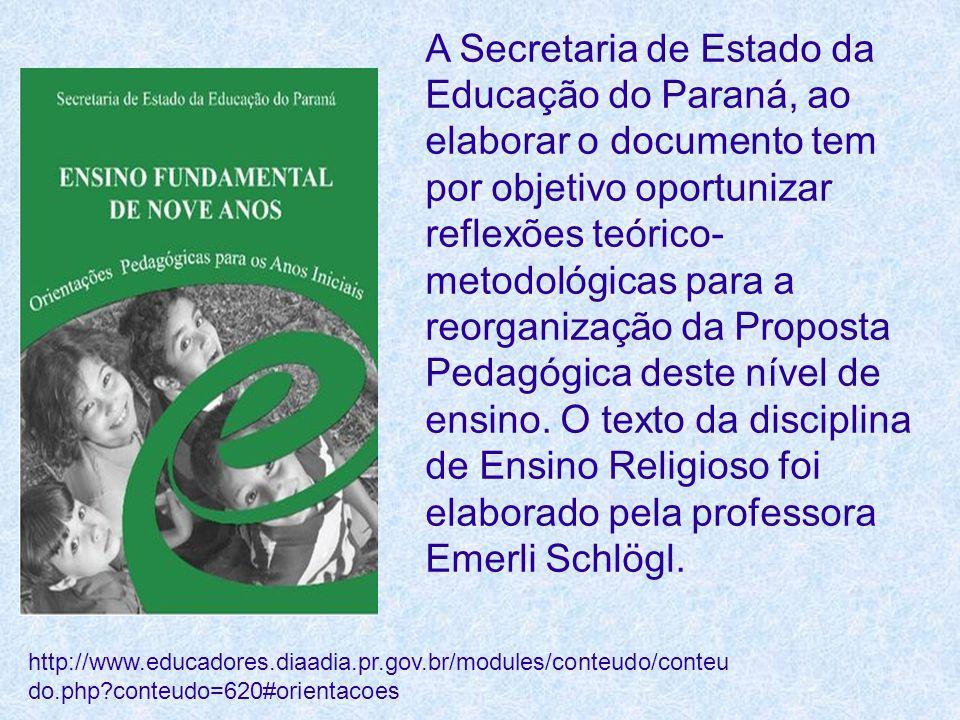 A Secretaria de Estado da Educação do Paraná, ao elaborar o documento tem por objetivo oportunizar reflexões teórico-metodológicas para a reorganização da Proposta Pedagógica deste nível de ensino. O texto da disciplina de Ensino Religioso foi elaborado pela professora Emerli Schlögl.