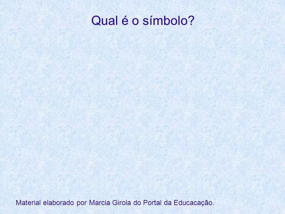 Qual é o símbolo Material elaborado por Marcia Girola do Portal da Educacação.