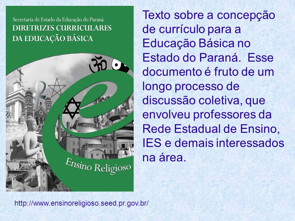 Texto sobre a concepção de currículo para a Educação Básica no Estado do Paraná. Esse documento é fruto de um longo processo de discussão coletiva, que envolveu professores da Rede Estadual de Ensino, IES e demais interessados na área.