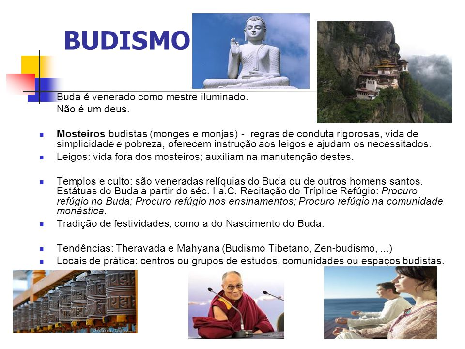 BUDISMO Buda é venerado como mestre iluminado. Não é um deus.