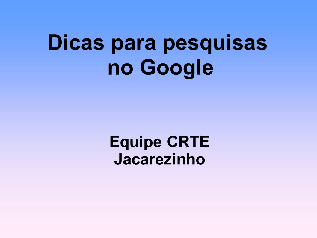 Dicas para pesquisas no Google