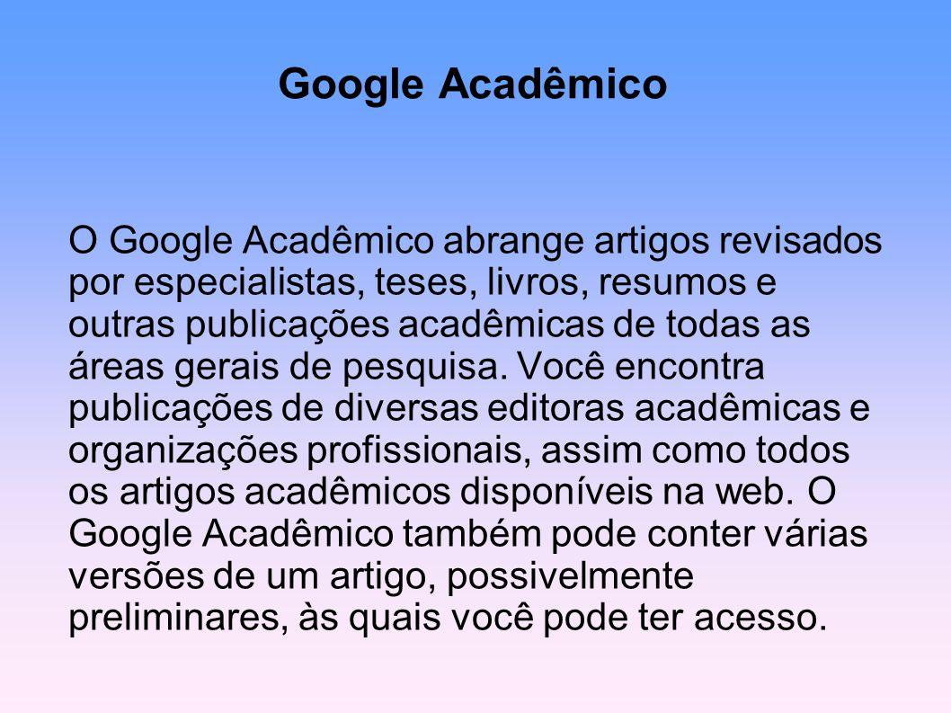 O Google Acadêmico abrange artigos revisados por especialistas, teses, livros, resumos e outras publicações acadêmicas de todas as áreas gerais de pesquisa. Você encontra publicações de diversas editoras acadêmicas e organizações profissionais, assim como todos os artigos acadêmicos disponíveis na web. O Google Acadêmico também pode conter várias versões de um artigo, possivelmente preliminares, às quais você pode ter acesso.