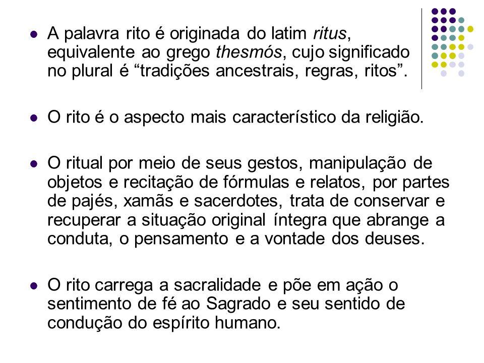 A palavra rito é originada do latim ritus, equivalente ao grego thesmós, cujo significado no plural é tradições ancestrais, regras, ritos .