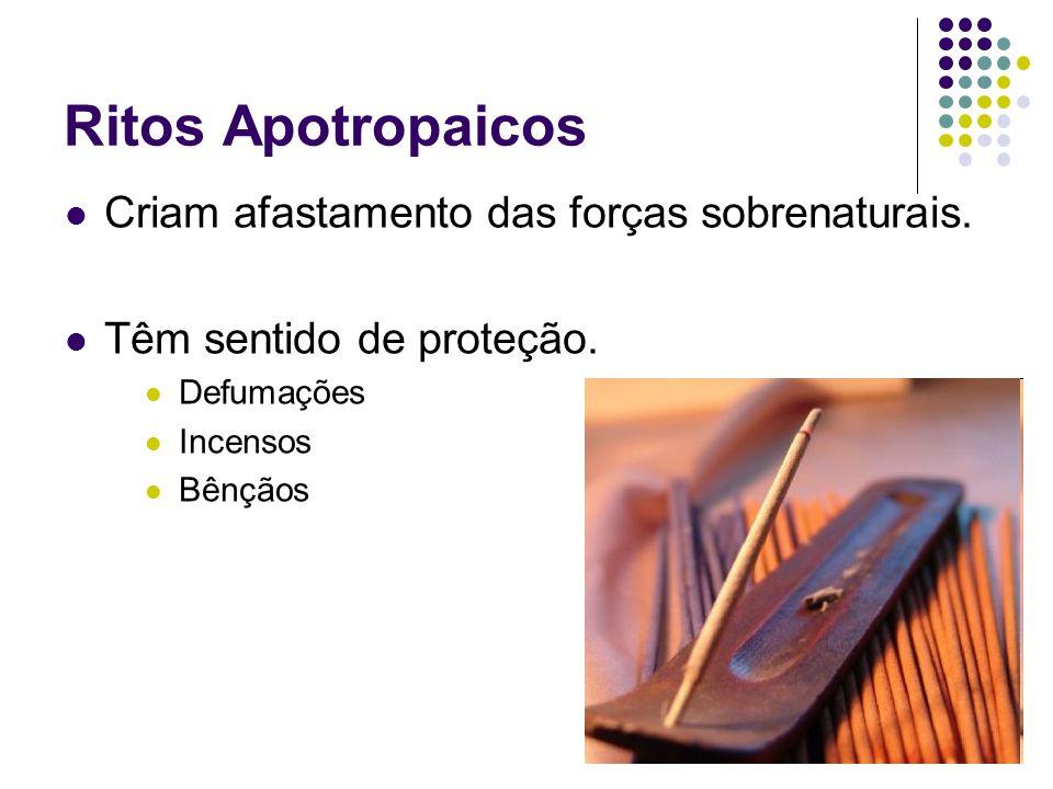 Ritos Apotropaicos Criam afastamento das forças sobrenaturais.