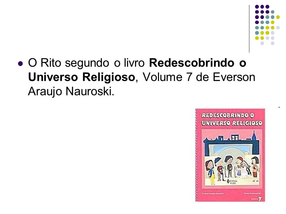O Rito segundo o livro Redescobrindo o Universo Religioso, Volume 7 de Everson Araujo Nauroski.