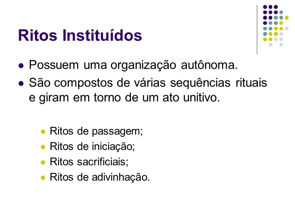 Ritos Instituídos Possuem uma organização autônoma.