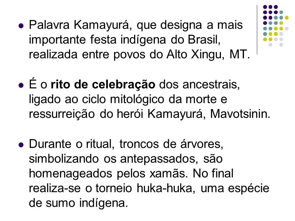 Palavra Kamayurá, que designa a mais importante festa indígena do Brasil, realizada entre povos do Alto Xingu, MT.