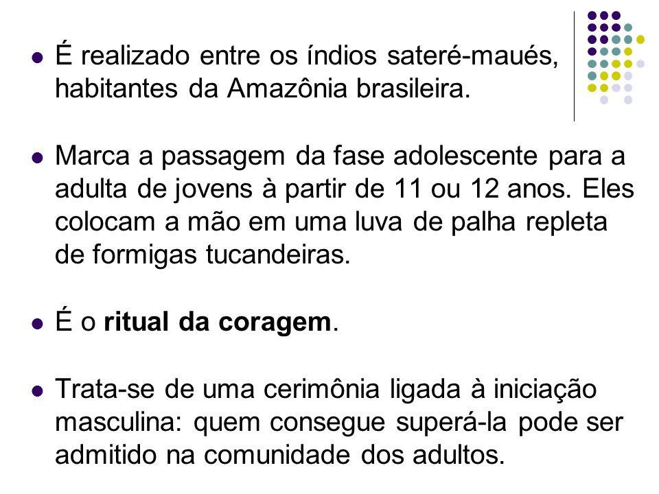 É realizado entre os índios sateré-maués, habitantes da Amazônia brasileira.