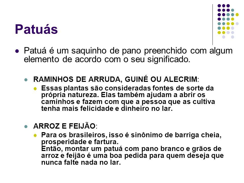 Patuás Patuá é um saquinho de pano preenchido com algum elemento de acordo com o seu significado. RAMINHOS DE ARRUDA, GUINÉ OU ALECRIM: