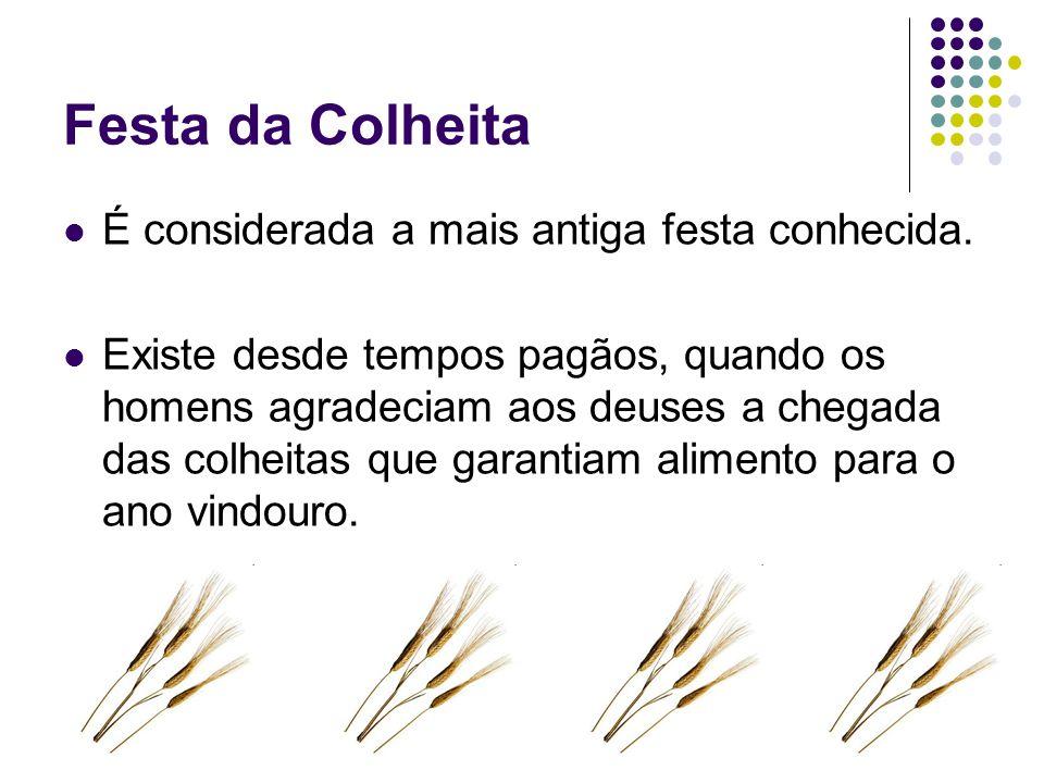 Festa da Colheita É considerada a mais antiga festa conhecida.